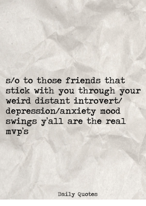 So To Those Friends That Stick With You Through Your Weird Distant