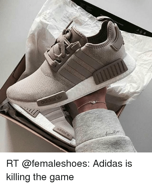 Adidas, Memes, and The Game: S RT @femaleshoes: Adidas is killing