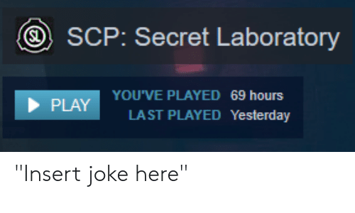 S SCP Secret Laboratory YOU'VE PLAYED 69 Hours LAST PLAYED