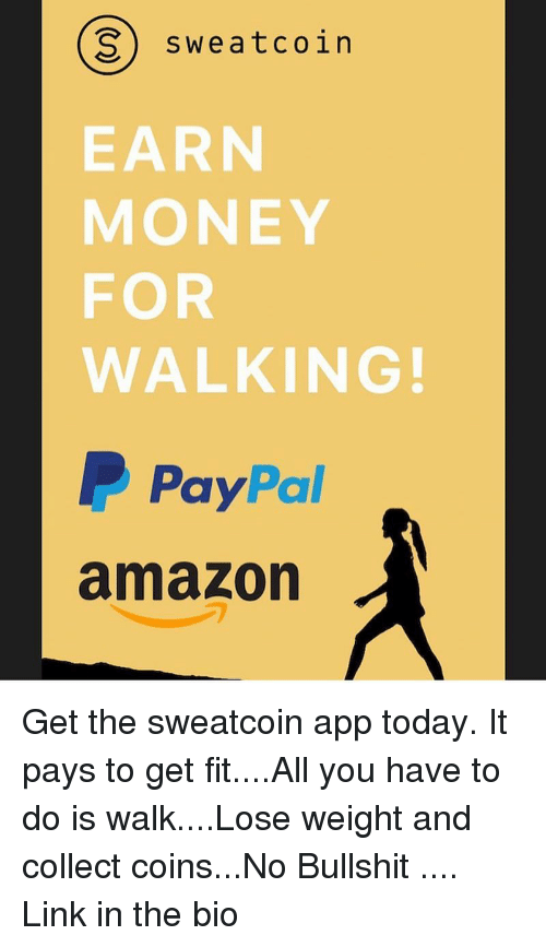 S Sweatcoin EARN MONEY FOR WALKING! PayPal Amazon Get the Sweatcoin