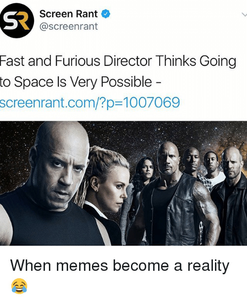 Funny, Memes, and Fast and Furious: S2  Screen Rant  @screenrant  Fast  and Furious Director Thinks Going  to Space ls Very Possible  screenrant.com/?p=1007069 When memes become a reality 😂