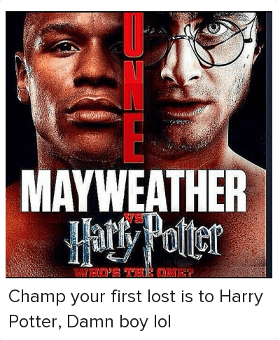 Harry Potter, Lol, and Mayweather: MAYWEATHER vs Harry Potter  @50cent Champ your first lost is to Harry Potter, Damn boy lol Champ your first lost is to Harry Potter, Damn boy lol