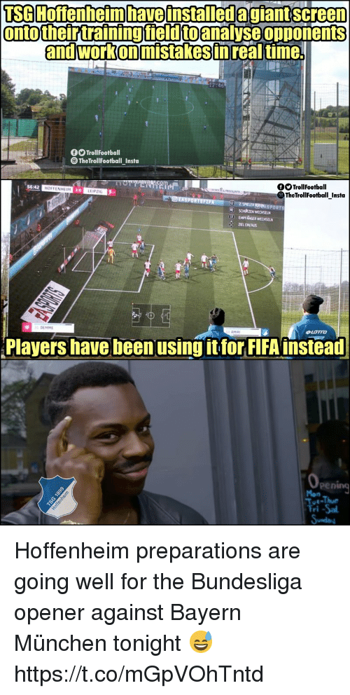 Fifa, Memes, and Work: sa Hoffenheimhave installed agiant screen  onto their training field to analyse opponents  and work on mistakes in real time.  TrollFootball  TheTrollFootball_Insta  fTrollFootball  TheTrollFootball Insta  56:42  LEIPZIG  Players have been usingitfor FIFA instead  Pen Hoffenheim preparations are going well for the Bundesliga opener against Bayern München tonight 😅 https://t.co/mGpVOhTntd