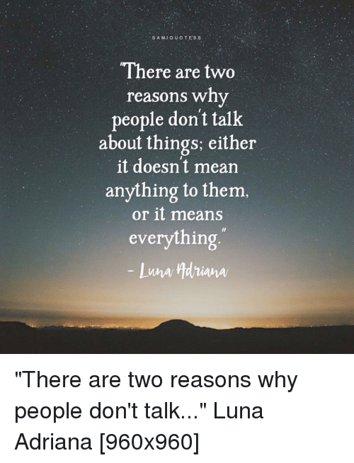 Sa Mi Quotes There Are Two Reasons Why People Dont Talk About