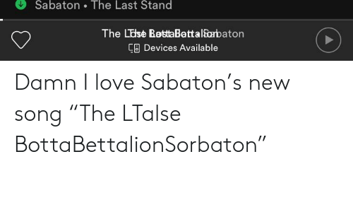 """Love, Song, and The Last Stand: Sabaton The Last Stand  The LElse BettaBattalsorbaton  Devices Available Damn I love Sabaton's new song """"The LTalse BottaBettalionSorbaton"""""""