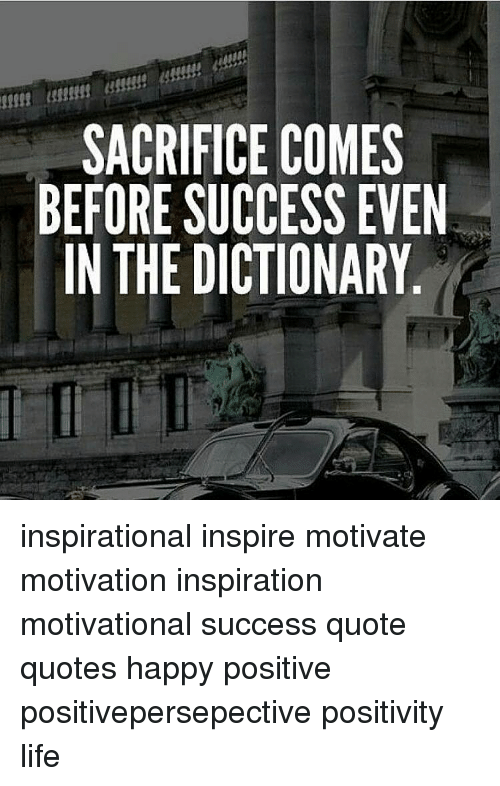 Sacrifice Comes Before Success Even In The Dictionary Inspirational