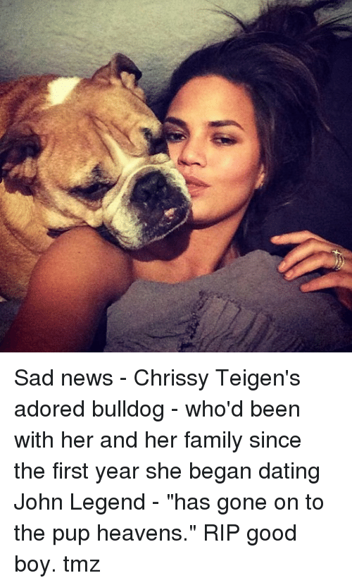 "Dating, Family, and John Legend: Sad news - Chrissy Teigen's adored bulldog - who'd been with her and her family since the first year she began dating John Legend - ""has gone on to the pup heavens."" RIP good boy. tmz"