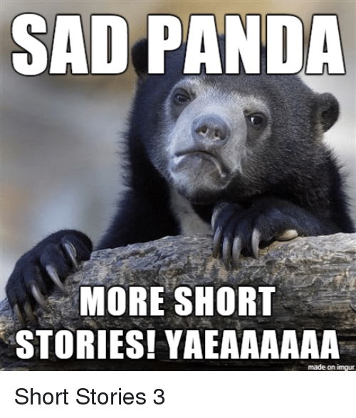 SAD PANDA MORE SHORT STORIES! YAEAAAAAA Made on Imgur