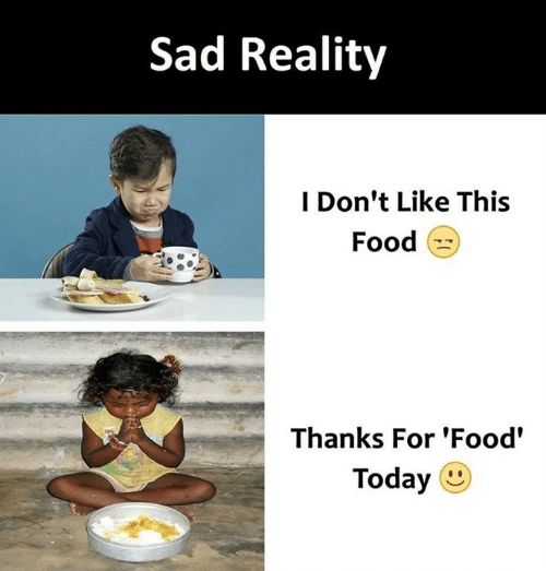 Food, Memes, and Today: Sad Reality  I Don't Like This  Food  Thanks For 'Food'  Today