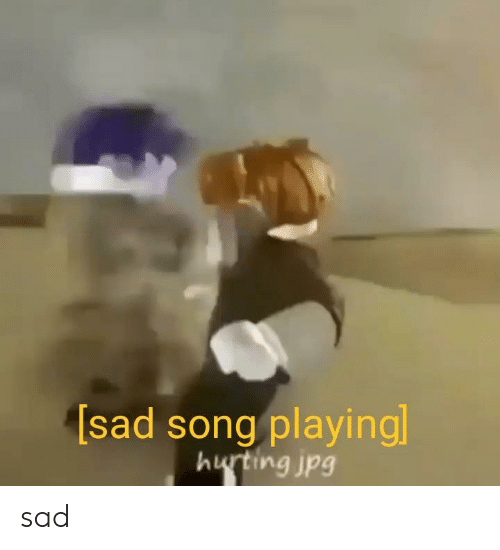 Sad Song Playing Hurting Jpg Sad | Sad Meme on ME ME