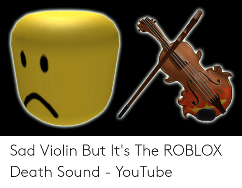 Sad Violin But It S The Roblox Death Sound Youtube Youtube Com