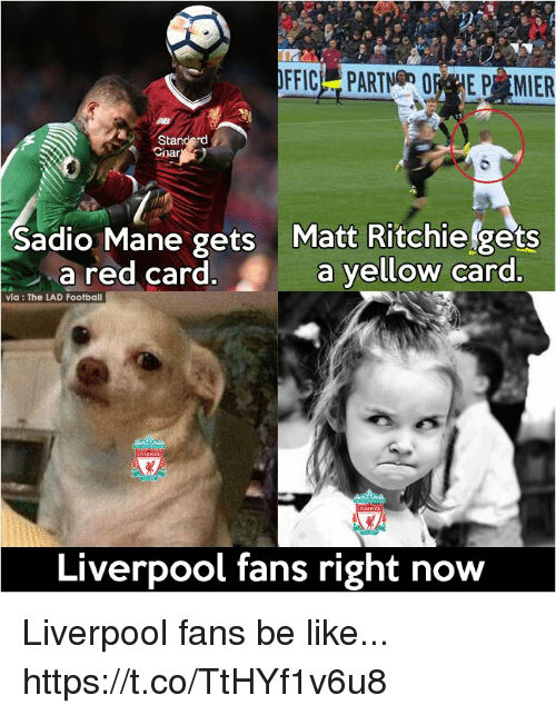 Be Like, Football, and Memes: Sadio Mane gets Matt Ritchiefgets  a red card.a yellow card  via: The LAD Football  Liverpool fans right now Liverpool fans be like... https://t.co/TtHYf1v6u8