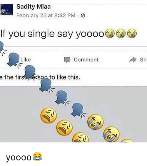 Memes, Single, and 🤖: Sadity Miaa  February 25 at 8:42 PM  )  If you single say yoo0  Like  Comment  Sh  e the firs es  an to like this. yoooo😂
