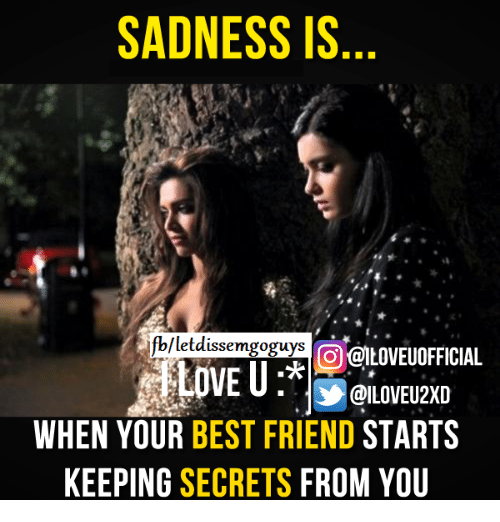 Memes, 🤖, and When Your Best Friend: SADNESS IS  ifblletdissemgoguys  OGLOVEUOFFICIAL  WHEN YOUR  BEST FRIEND  STARTS  KEEPING  SECRETS  FROM YOU