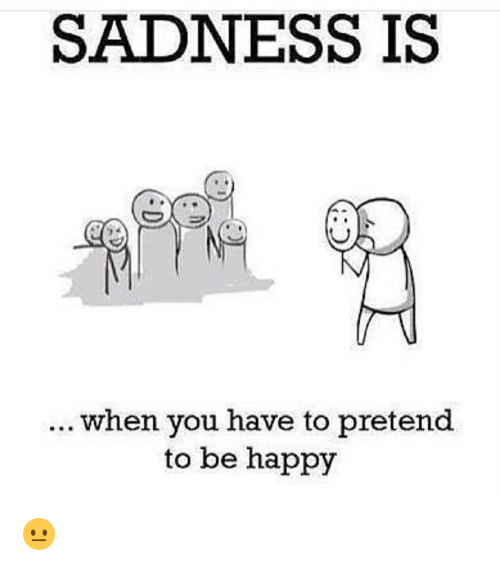 25 Best Memes About Pretending To Be Happy Pretending To Be