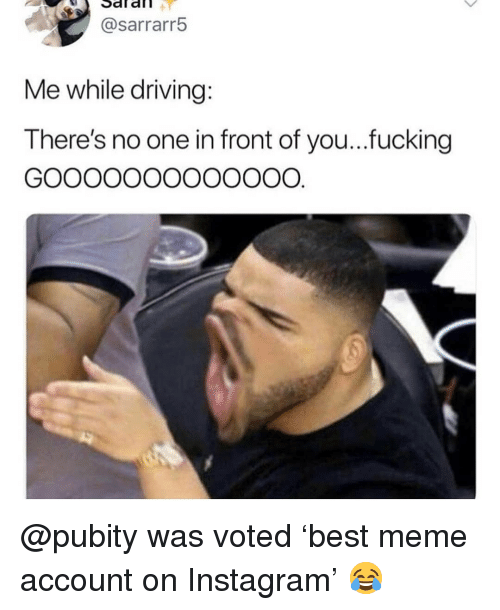 Driving, Fucking, and Instagram: Saf  afl  @sarrarr!5  Me while driving  There's no one in front of you...fucking @pubity was voted 'best meme account on Instagram' 😂