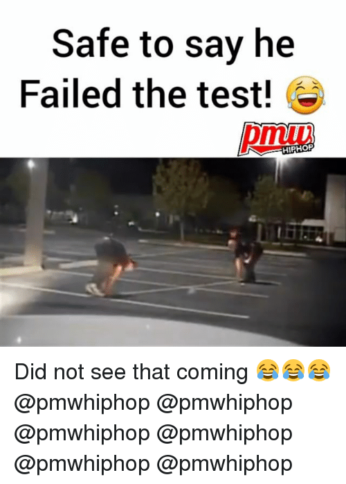 Memes, Test, and Hiphop: Safe to say he  Failed the test!  HIPHOP Did not see that coming 😂😂😂 @pmwhiphop @pmwhiphop @pmwhiphop @pmwhiphop @pmwhiphop @pmwhiphop