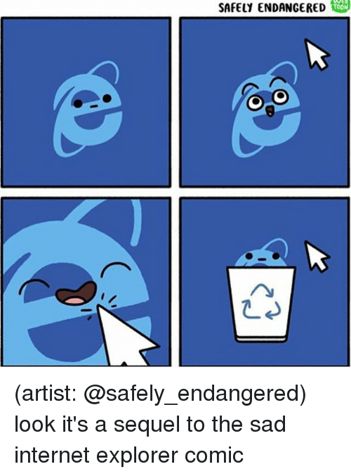 Internet, Memes, and Internet Explorer: SAFELY ENDANGERED (artist: @safely_endangered) look it's a sequel to the sad internet explorer comic