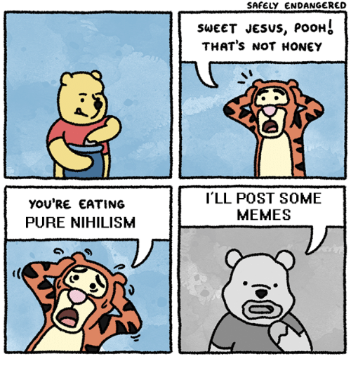Jesus, Memes, and Nihilist: SAFELY ENDANGERED  SWEET JeSUS, PoOH  THAT's NOT HONEY  yOU'RE EATING  PURE NIHILISM  I'LL POST SOME  MEMES  )厂