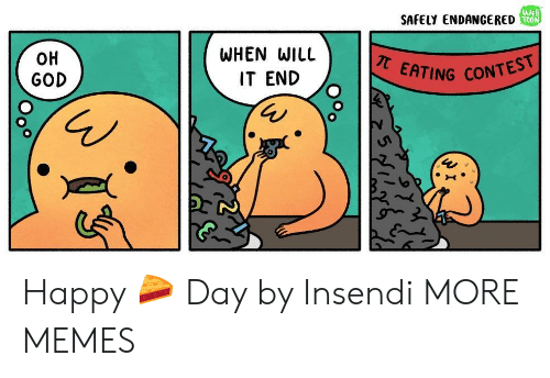 Dank, God, and Memes: SAFELY ENDANGERED  We  100  OH  GOD  WHEN WILL  IT END  EATING CONTEST Happy 🥧 Day by Insendi MORE MEMES