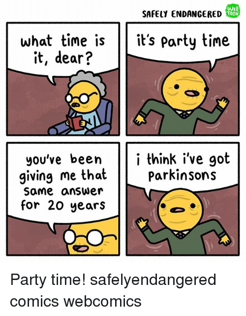 Memes, Party, and Time: SAFELY ENDANGERED  WEB  T0O  what time isits party tine  it, dear?  you've been i think i've got  giving me that  Same answer  for 20 years  Parkinsons Party time! safelyendangered comics webcomics