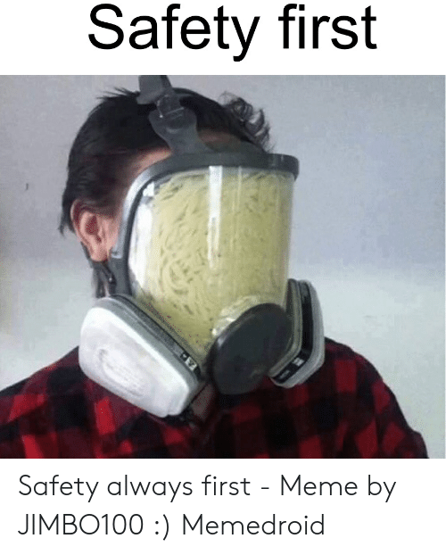 Safety First Safety Always First Meme By Jimbo100 Memedroid Meme On Me Me