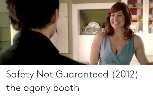 Safety Not Guaranteed, Agony, and Safety: Safety Not Guaranteed (2012) – the agony booth