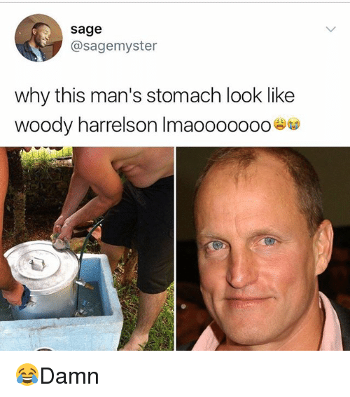Memes, Woody Harrelson, and Sage: sage  @sagemyster  why this man's stomach look like  woody harrelson Imaooooooo 😂Damn