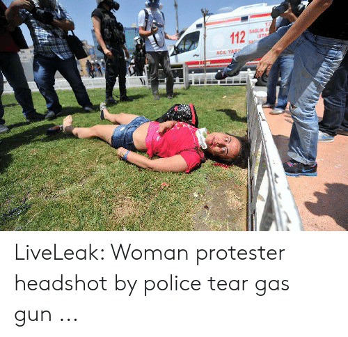 SAGLIK 112 STAA ACIL YARD LiveLeak Woman Protester Headshot by