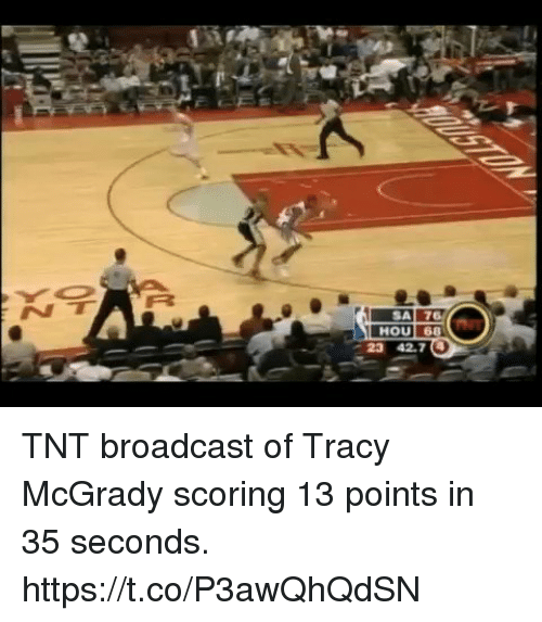 Memes, 🤖, and Tnt: SAI 76  HOU 68  23 42.7 4 TNT broadcast of Tracy McGrady scoring 13 points in 35 seconds.  https://t.co/P3awQhQdSN