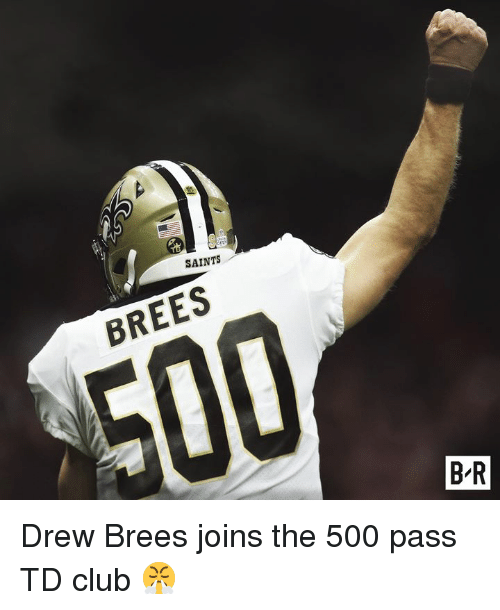 Club, New Orleans Saints, and Drew Brees: SAINTS  BREES  B-R Drew Brees joins the 500 pass TD club 😤