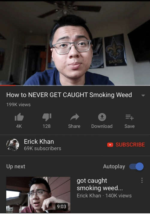 New Orleans Saints, Smoking, and Weed: SAINTS  How to NEVER GET CAUGHT Smoking Weed  199K views  4K  128  Share Download  Save  Erick Kharn  69K subscribers  SUBSCRIBE  Up next  Autoplay  got caught  smoking weed...  Erick Khan 140K views  9:03
