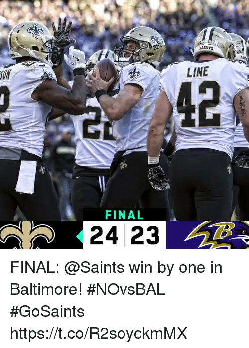Memes, New Orleans Saints, and Baltimore: SAINTS  LINE  42  FINAL  24 23 FINAL: @Saints win by one in Baltimore! #NOvsBAL  #GoSaints https://t.co/R2soyckmMX