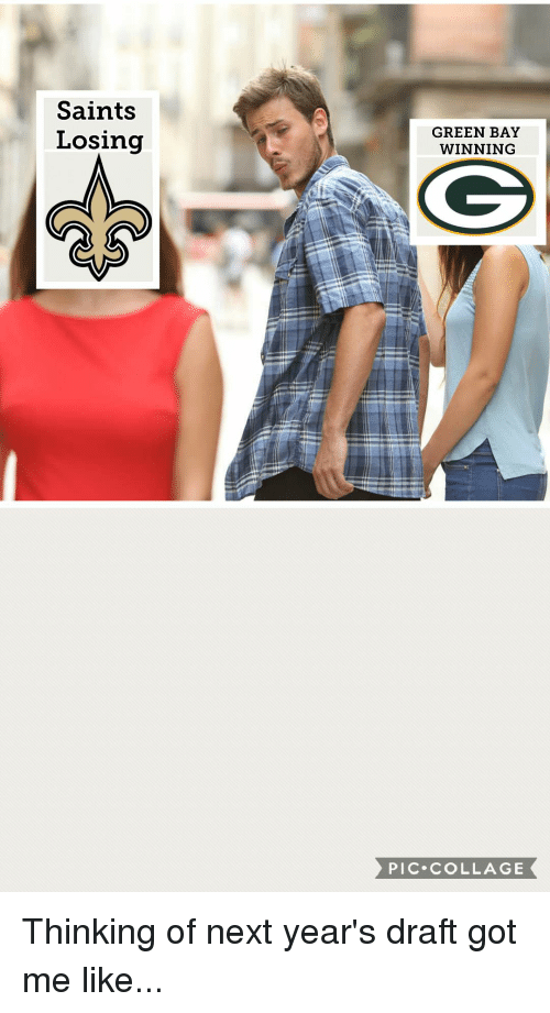 Nfl, New Orleans Saints, and Collage: Saints  Losing  GREEN BAY  WINNING  PIC COLLAGE Thinking of next year's draft got me like...