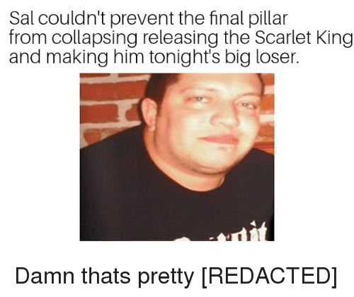 King, Big, and Him: Sal couldn't prevent the final pillar  from collapsing releasing the Scarlet King  and making him tonight's big loser.