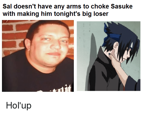 Arms, Sasuke, and Big: Sal doesn't have any arms to choke SasuKe  with making him tonight's big loseir Hol'up