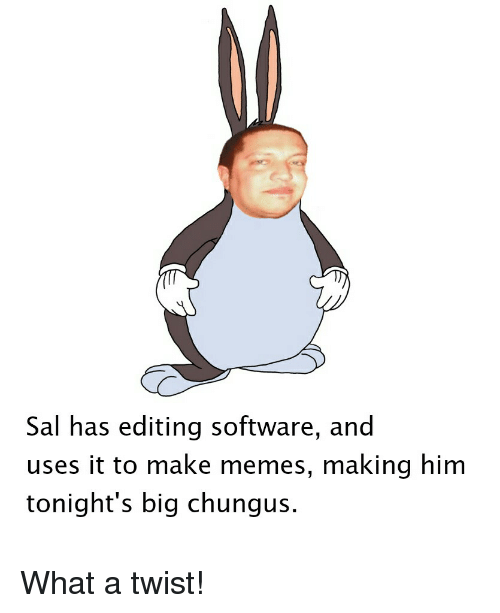 Sal Has Editing Software And Uses It To Make Memes Making Him