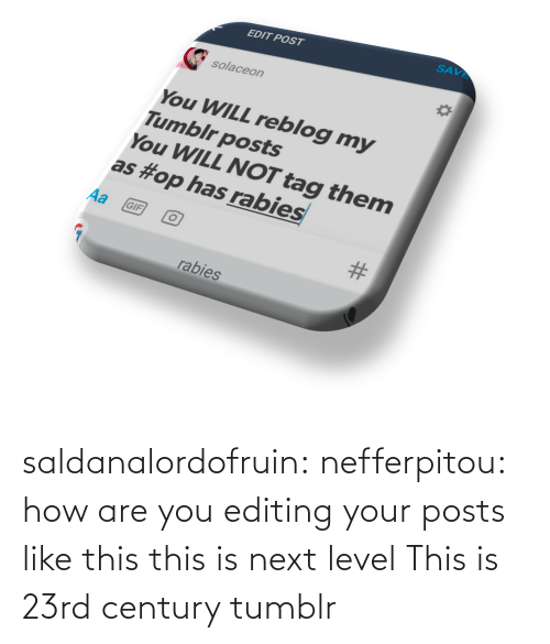 Target, Tumblr, and Blog: saldanalordofruin: nefferpitou: how are you editing your posts like this this is next level  This is 23rd century tumblr
