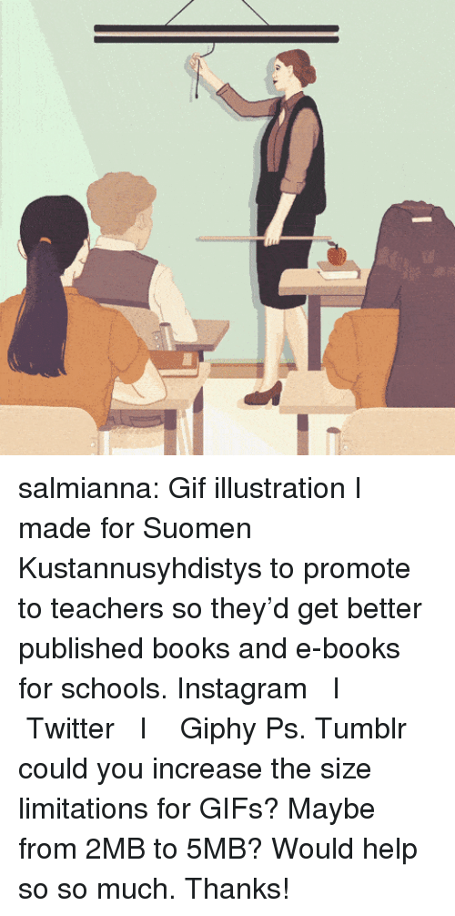 Anna, Books, and Gif: salmianna: Gif illustration I made for Suomen Kustannusyhdistys to promote to teachers so they'd get better published books and e-books for schools.  Instagram  I  Twitter  I  Giphy  Ps. Tumblr could you increase the size limitations for GIFs? Maybe from 2MB to 5MB? Would help so so much. Thanks!