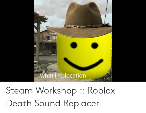Salou What In Blocation Steam Workshop Roblox Death Sound - steam workshop roblox rp addons