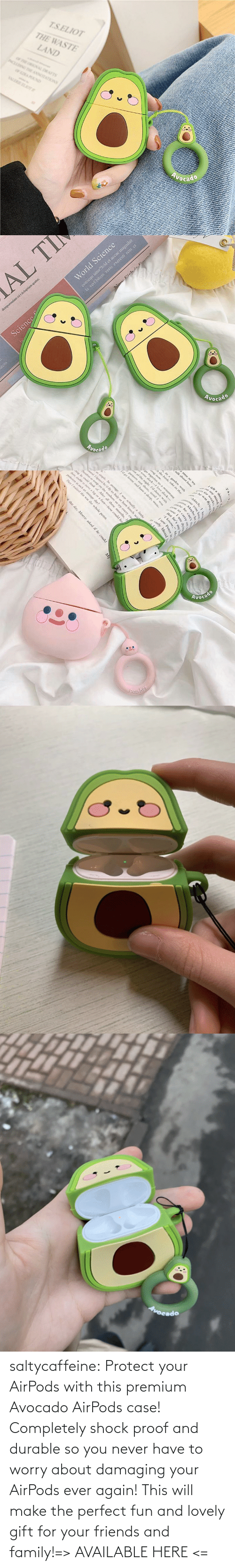 Family, Friends, and Tumblr: saltycaffeine:  Protect your AirPods with this premium Avocado AirPods case! Completely shock proof and durable so you never have to worry about damaging your AirPods ever again! This will make the perfect fun and lovely gift for your friends and family!=> AVAILABLE HERE <=