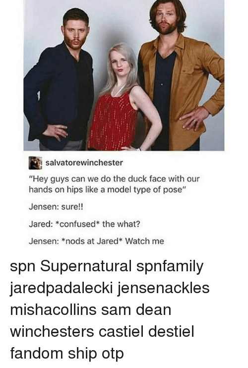 salvatorewinchester hey guys can we do the duck face with 14994686 25 best hands on hips memes nodding memes