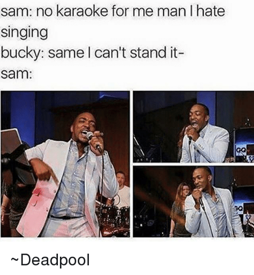 sam no karaoke for me man l hate singing bucky 2932398 sam no karaoke for me man l hate singing bucky same can't stand it