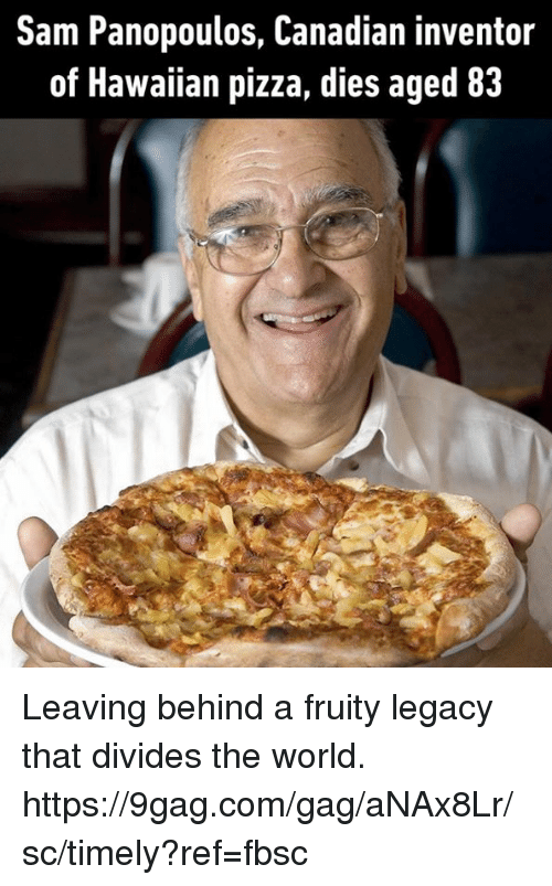 sam panopoulos canadian inventor of hawaiian pizza dies aged 83 22571500 sam panopoulos canadian inventor of hawaiian pizza dies aged 83