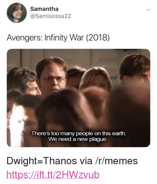 """Memes, Avengers, and Earth: Samantha  @Samisossa22  Avengers: Infinity War (2018)  There's too many people on this earth.  We need a new plague. <p>Dwight=Thanos via /r/memes <a href=""""https://ift.tt/2HWzvub"""">https://ift.tt/2HWzvub</a></p>"""