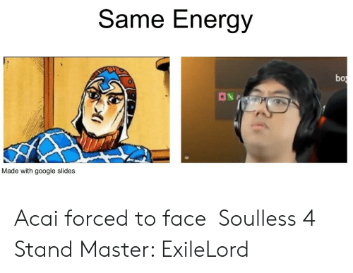 Same Energy Bo 0 ON Made With Google Slides Acai Forced to Face
