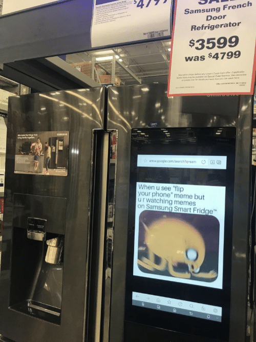 "Family, Google, and Meme: Samsung French  Door  Refrigerator  $3599  was $4799  Now price shown before any Lowe's Crecit Card offer if applcable  Sone tems may bo avaable v Special Order Express. See associate  Lowes.com for detasls and leam how you can  SAMSUNG  bring family togethewr  www.google.com/search?q-sam O  When u see lip  your phone"" meme but  u r watching memes  on Samsung Smart Fridge"