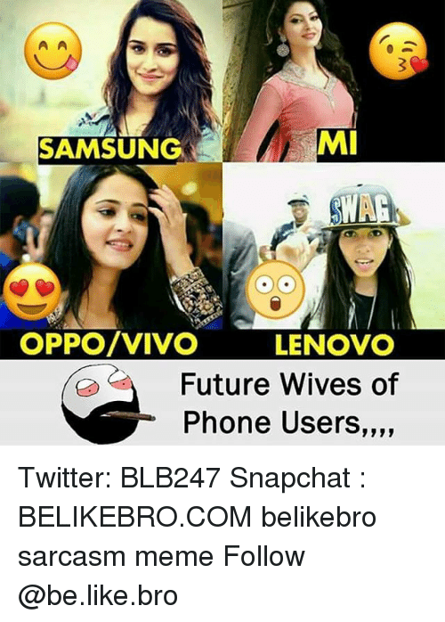 Be Like, Future, and Meme: SAMSUNG  MI  OPPO/VIVO LENOVO  Future Wives of  Phone Users,,,, Twitter: BLB247 Snapchat : BELIKEBRO.COM belikebro sarcasm meme Follow @be.like.bro