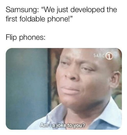 "Phone, Samsung, and First: Samsung: ""We just developed the  first foldable phone!""  Flip phones:  SABC  Amlajoke to you?"