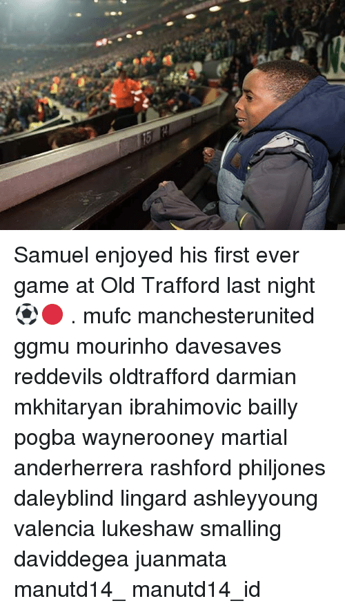 Memes, Game, and Old: Samuel enjoyed his first ever game at Old Trafford last night ⚽️🔴 . mufc manchesterunited ggmu mourinho davesaves reddevils oldtrafford darmian mkhitaryan ibrahimovic bailly pogba waynerooney martial anderherrera rashford philjones daleyblind lingard ashleyyoung valencia lukeshaw smalling daviddegea juanmata manutd14_ manutd14_id